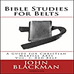 Bible Studies for Belts: A Guide for Christian Martial Arts Vol. 3: Red Belt | John Blackman