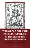 Women and the Public Sphere in the Age of the French Revolution, Joan B. Landes, 0801494818