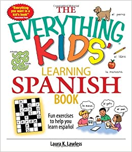 The Everything Kids' Learning Spanish Book: Fun Exercises to Help You Learn Espanol
