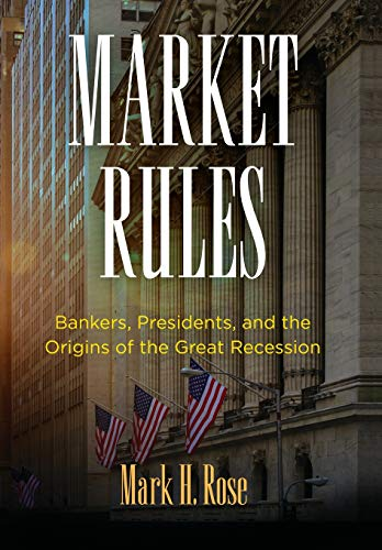 Market Rules: Bankers, Presidents, and the Origins of the Great Recession Front Cover