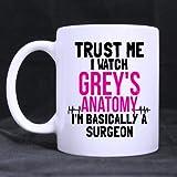 Trust Me, I Watch Grey's Anatomy, I'm Basically A Surgeon Mug Funny Novelty Ceramic Tea Coffee Mug with Gift Box (11oz)
