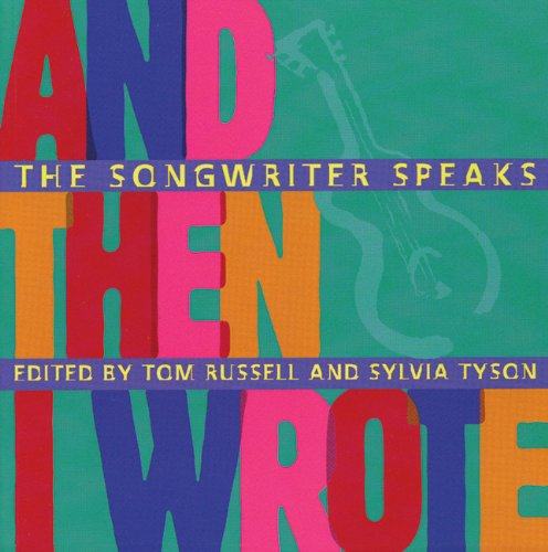 And Then I Wrote: The Songwriter Speaks