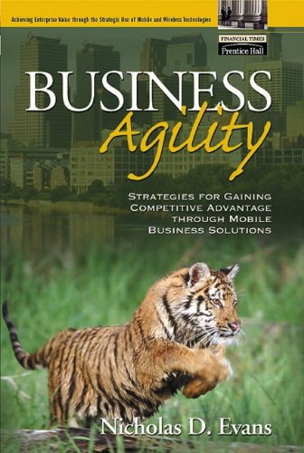 Business Agility: Strategies for Gaining Competitive Advantage through Mobile Business Solutions (Strategies For Competitive Advantage In Electronic Commerce)