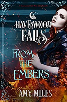 From the Embers (Havenwood Falls Book 13) by [Miles, Amy, Havenwood Falls Collective]