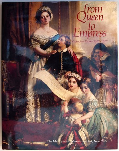 From Queen to Empress: Victorian Dress, 1837-1877 : An Exhibition at the Costume Institute December 15, 1988-April 16, 1989 by Caroline Goldthorpe (1989-03-02)
