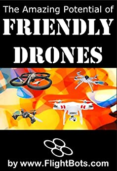 The Amazing Potential of Friendly Drones by [Barton, James, Todd, Jonathan]