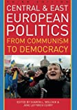 img - for Central and East European Politics: From Communism to Democracy book / textbook / text book