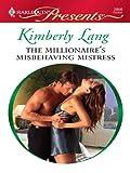 The Millionaire's Misbehaving Mistress (Kept for His Pleasure)