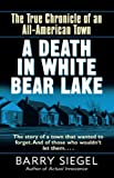 A Death in White Bear Lake: The True Chronicle of an All-American TownA DEATH IN WHITE BEAR LAKE: THE TRUE CHRONICLE OF AN ALL-AMERICAN TOWN by Siegel, Barry (Author) on Nov-28-2000 Paperback