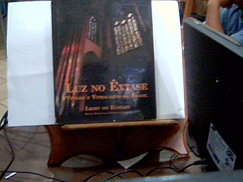 Luz no êxtase: Vitrais e vitralistas no Brasil = Light on ecstasy : Brazil's stained glass windows and artists (Biblioteca EUCATEX de - Brandão, Ignácio de Loyola