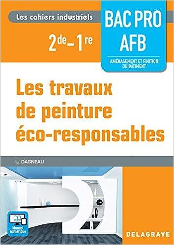 En ligne Les travaux de Peinture éco-responsables 2de, 1re Bac Pro Aménagement et finition du bâtiment (AFB) - édition 2016 pdf