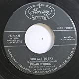FRANK D'RONE 45 RPM WHO AM I TO SAY / KEEP ME IN YOUR HEART