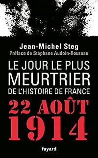 Le jour le plus meurtrier de l'histoire de France : 22 août 1914, Steg, Jean-Michel