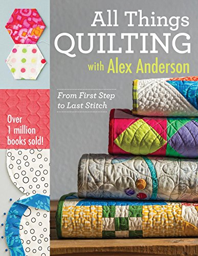 Anderson Quilt - All Things Quilting with Alex Anderson: From First Step to Last Stitch