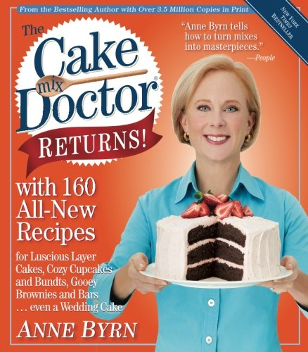 The Cake Mix Doctor Returns!: With 160 All-New Recipes by Anne Byrn