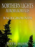 Northern Lights (Aurora Borealis) Backgrounds - with music