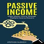 Passive Income: Make Money Online Through Multiple Income Streams   Stephen Aldrich