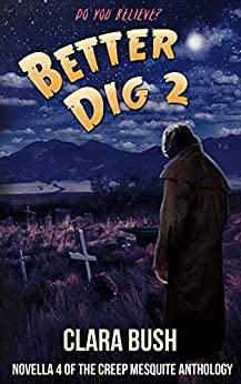Better Dig 2, Novella 4 of The Creep Mesquite Anthology by [Clara Bush]