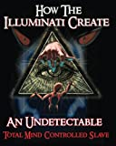 img - for How The Illuminati Create An Undetectable Total Mind Controlled Slave book / textbook / text book