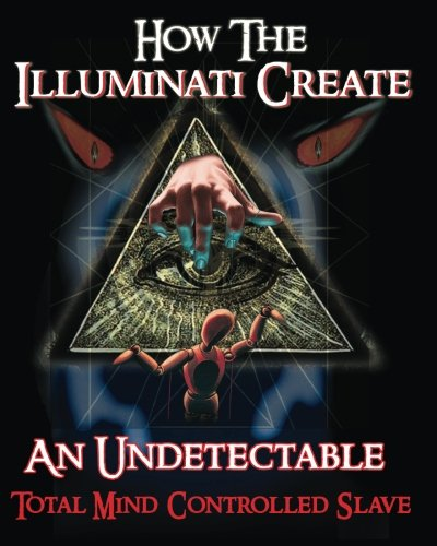 How The Illuminati Create An Undetectable Total Mind Controlled -