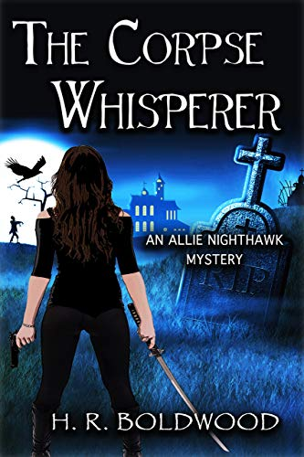 The Corpse Whisperer (An Allie Nighthawk Mystery Book 1) by [Boldwood, H.R.]