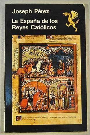 LA ESPAÑA DE LOS REYES CATOLICOS: Amazon.es: Pérez, Joseph: Libros