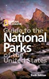 National Geographic Guide to the National Parks of the United States, 6th Edition (National Geographic Guide to National Parks of the United States)