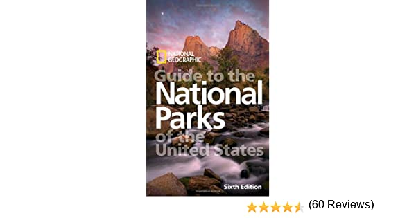 national geographic guide to the national parks of the united states 6th edition national geographic guide to national parks of the united states
