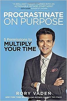 Procrastinate On Purpose 5 Permissions To Multiply Your