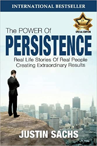 The Power of Persistence: Real Life Stories of Real People Creating Extraordinary Results