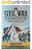 The Civil War: The Untold Soldier Stories of the American Civil War - United States, American Heroes, Slavery, Abraham Lincoln
