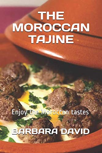 THE MOROCCAN TAJINE: Enjoy the Moroccan tastes by BARBARA DAVID
