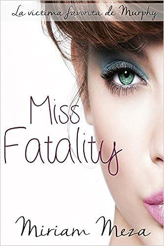 Miss Fatality (Spanish Edition): Miriam Meza: 9781493606351: Amazon.com: Books