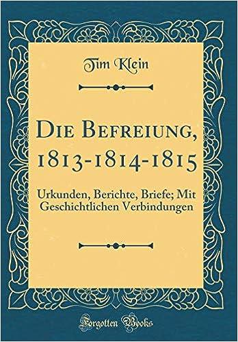 Die Befreiung 1813 1814 1815 Urkunden Berichte Briefe