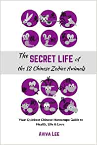 the secret life of the 12 chinese zodiac animals your quickest chinese horoscope guide to. Black Bedroom Furniture Sets. Home Design Ideas