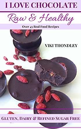 I Love Chocolate Raw & Healthy (English Edition) eBook: Thondley, Viki: Amazon.es: Tienda Kindle