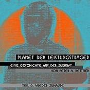 Wieder zuhause (Planet der Leistungsträger 6) | Peter A. Kettner