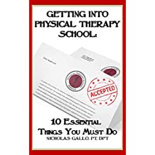 Getting Into Physical Therapy School:  10 Essential Things You Must Do