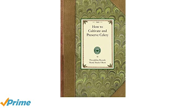how to cultivate and preserve celery gardening in america theophilus roessle henry olcott amazoncom books - How To Preserve Celery