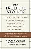 img - for Der t gliche Stoiker: 366 nachdenkliche Betrachtungen  ber Weisheit, Beharrlichkeit und Lebensstil (German Edition) book / textbook / text book