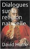Dialogues sur la religion naturelle (French Edition)