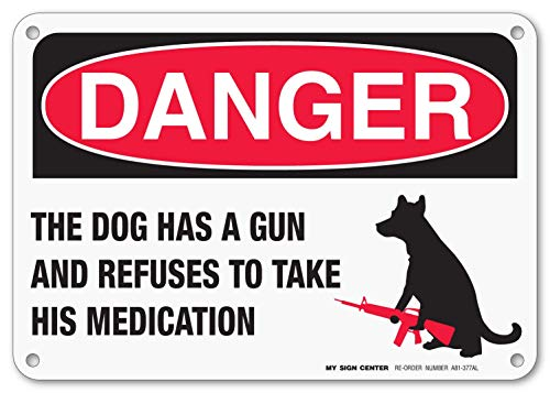 Danger The Dog Has a Gun and Refuses to Take His Medication Laminated Sign - Funny Beware of Dogs Signs - 7