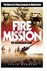 Fire Mission: The Diary of a Firing Sergeant in Afghanistan