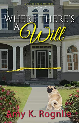 Where There's a Will (Short Creek Mysteries Book 2) by [Rognlie, Amy]