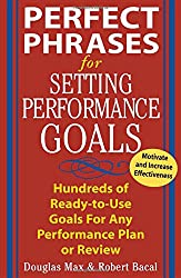 Perfect Phrases for Setting Performance Goals : Hundreds of Ready-to-Use Goals for Any Performance Plan or Review