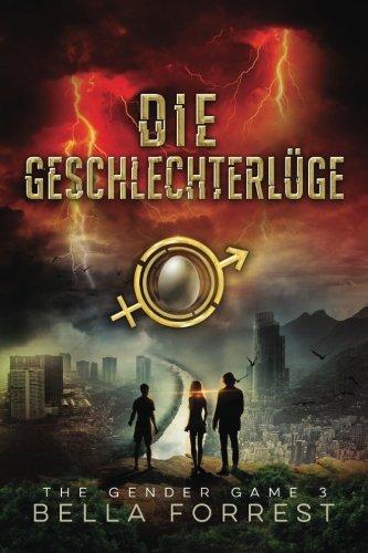 The Gender Game 3: Die Geschlechterlüge (The Gender Game: Machtspiel der Geschlechter, Band 3) Taschenbuch – 30. Juni 2017 Bella Forrest 1548455350 FICTION / Dystopian