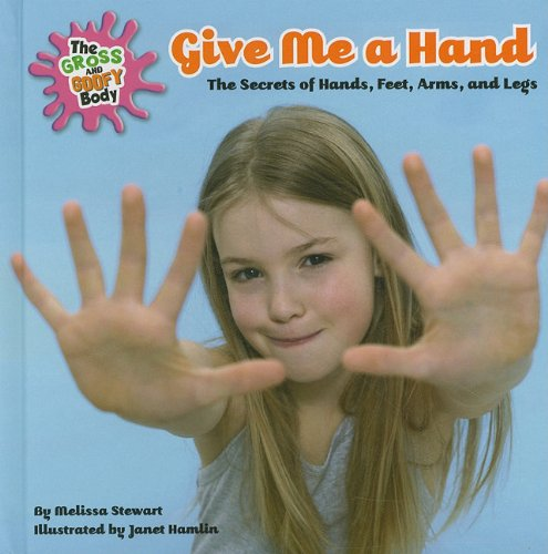 Give Me a Hand: The Secrets of Hands, Feet, Arms, and Legs (The Gross and Goofy Body) by Brand: Benchmark Books