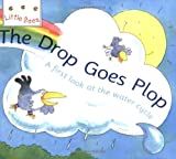 img - for The Drop Goes Plop: A First Look at the Water Cycle (Little Bees) book / textbook / text book
