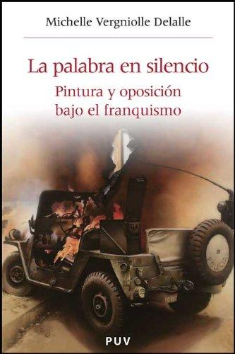 La palabra en silencio: Pintura y oposición bajo el franquismo: 18 Història i Memòria del Franquisme: Amazon.es: Vergniolle Delalle, Michelle, Sirera Conca, Maria: Libros
