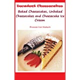 Decadent Cheesecakes: Baked Cheesecakes, Unbaked Cheesecakes and Cheesecake Ice